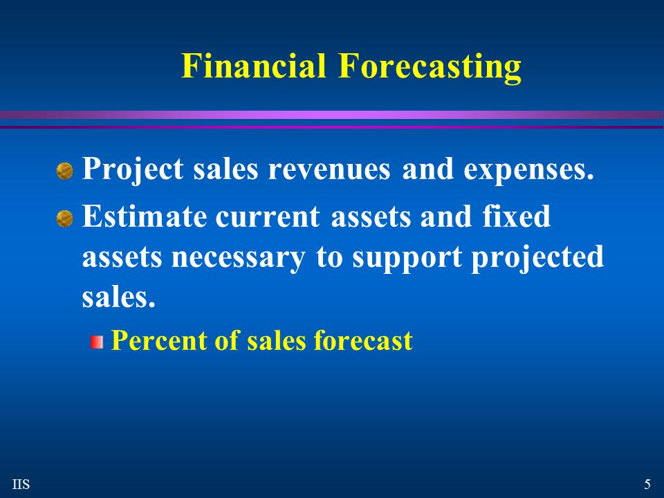 5 IIS Financial Forecasting Project sales revenues and expenses.