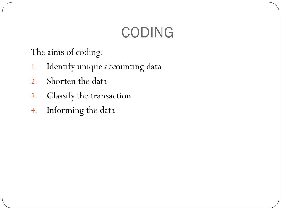 CODING The aims of coding: 1. Identify unique accounting data 2.