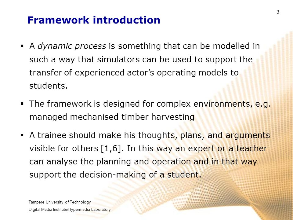 Tampere University of Technology Digital Media Institute/Hypermedia Laboratory 3 Framework introduction  A dynamic process is something that can be m