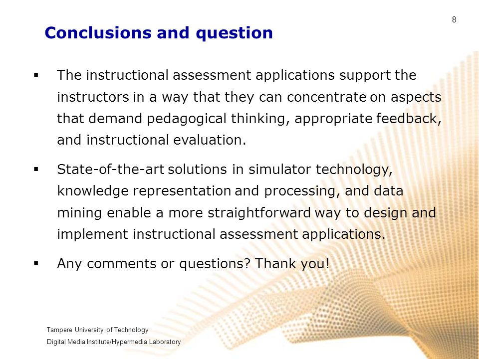 Tampere University of Technology Digital Media Institute/Hypermedia Laboratory 8 Conclusions and question  The instructional assessment applications