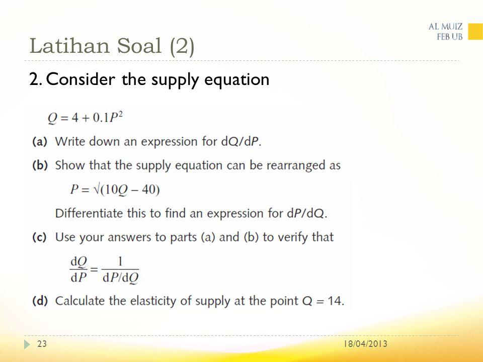 Latihan Soal (2) 18/04/201323 2. Consider the supply equation
