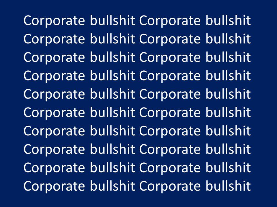 Corporate bullshit Corporate bullshit Corporate bullshit Corporate bullshit Corporate bullshit Corporate bullshit Corporate bullshit Corporate bullshi
