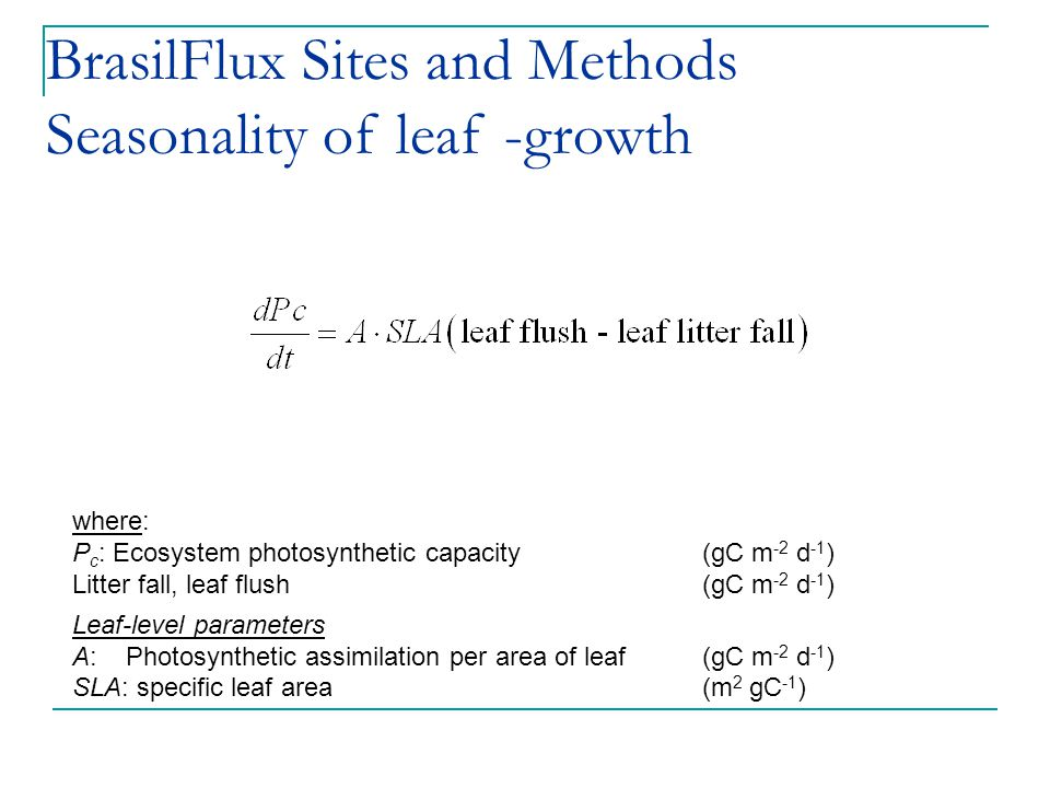 where: P c : Ecosystem photosynthetic capacity (gC m -2 d -1 ) Litter fall, leaf flush(gC m -2 d -1 ) Leaf-level parameters A: Photosynthetic assimilation per area of leaf (gC m -2 d -1 ) SLA: specific leaf area (m 2 gC -1 ) BrasilFlux Sites and Methods Seasonality of leaf -growth