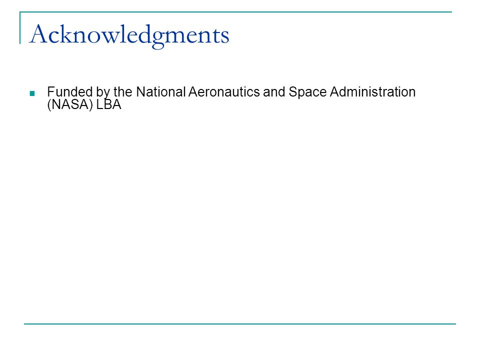 Acknowledgments Funded by the National Aeronautics and Space Administration (NASA) LBA