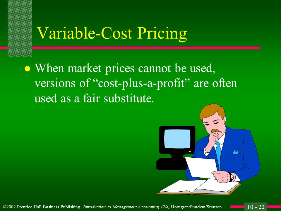 ©2002 Prentice Hall Business Publishing, Introduction to Management Accounting 12/e, Horngren/Sundem/Stratton 10 - 21 Market-Based Transfer Prices l The major drawback to market-based prices is that market prices are not always available for items transferred internally.