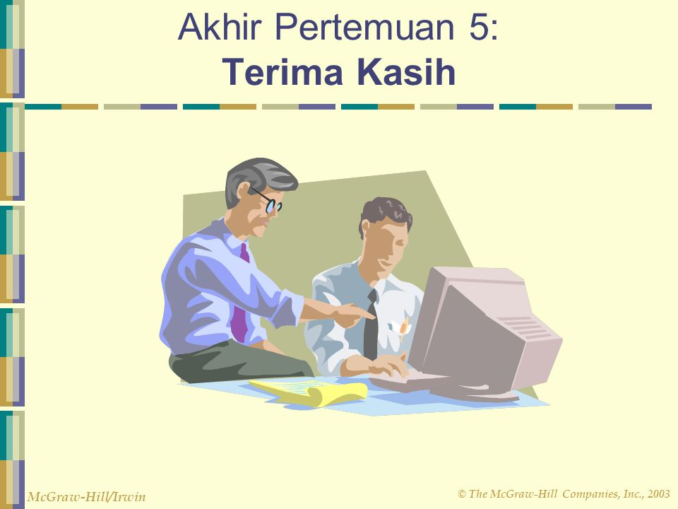 © The McGraw-Hill Companies, Inc., 2003 McGraw-Hill/Irwin Akhir Pertemuan 5: Terima Kasih
