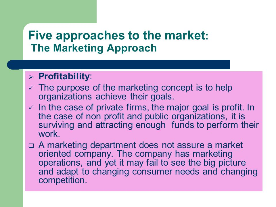 Five approaches to the market : The Marketing Approach  Coordinated marketing: 2 meaning of coordinated marketing: 2 meaning of coordinated marketing