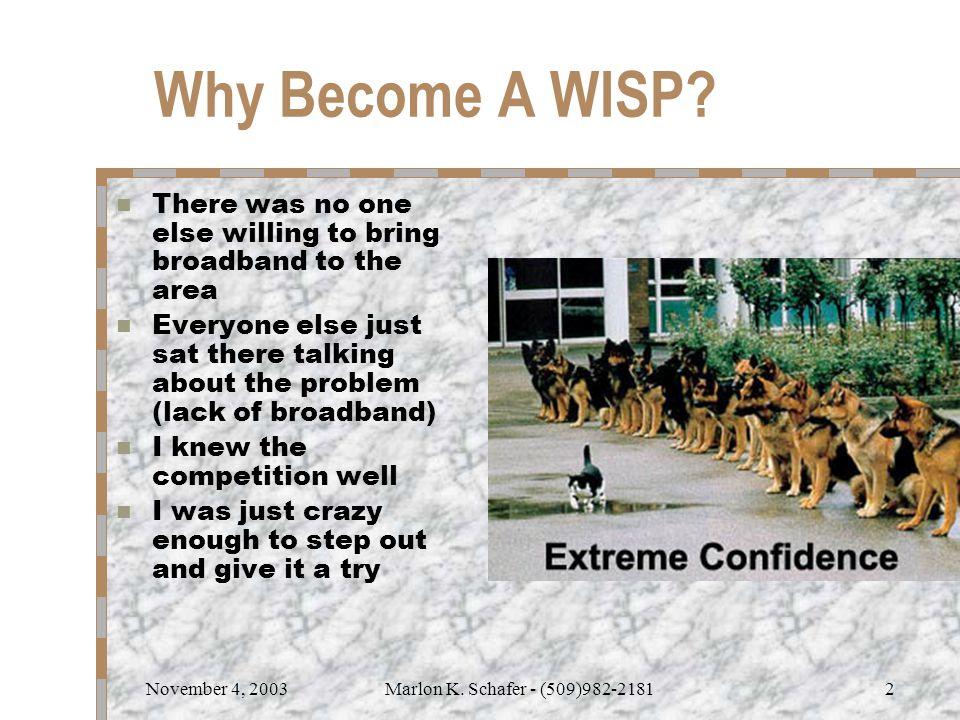 November 4, 2003Marlon K. Schafer - (509)982-21812 Why Become A WISP.