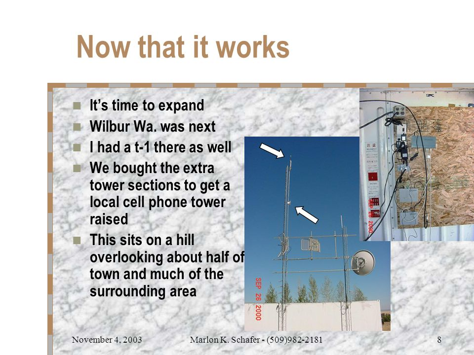 November 4, 2003Marlon K. Schafer - (509)982-21818 Now that it works It's time to expand Wilbur Wa.