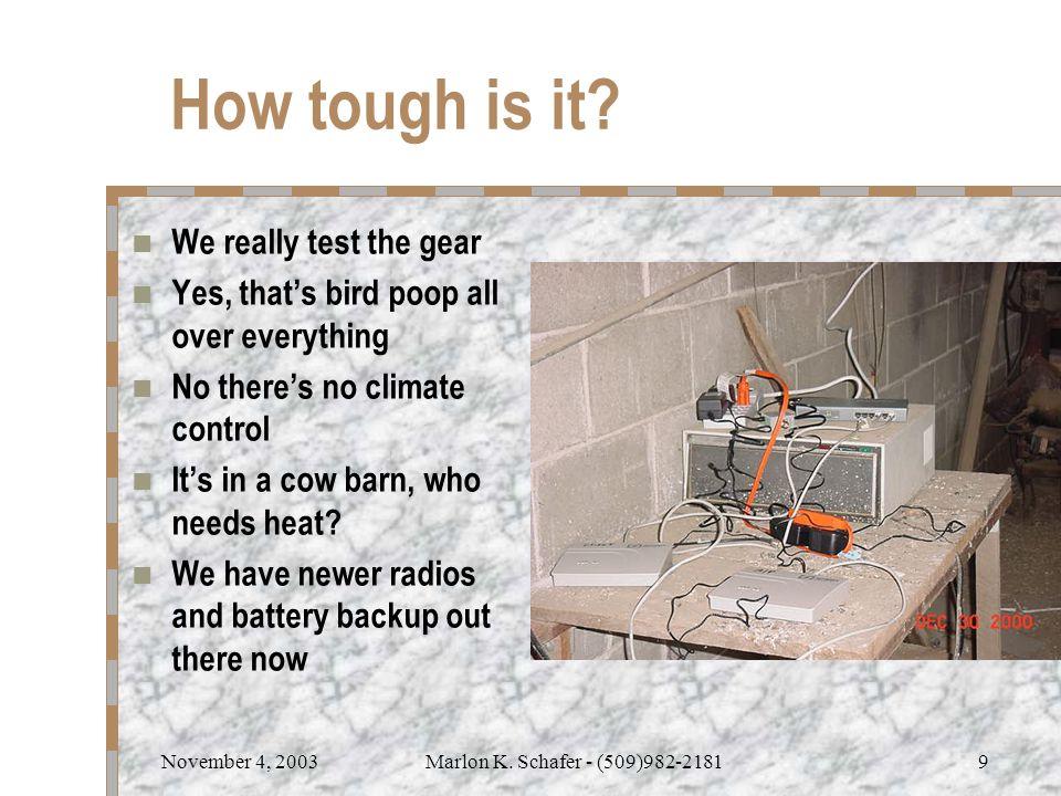 November 4, 2003Marlon K. Schafer - (509)982-21819 How tough is it.