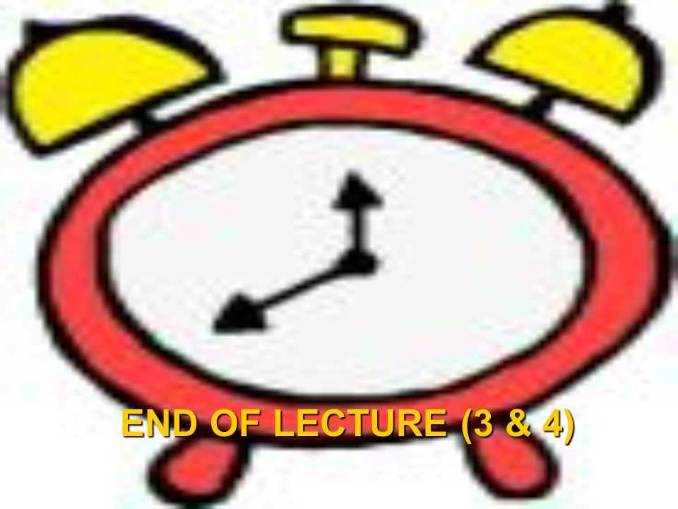 END OF LECTURE (3 & 4)
