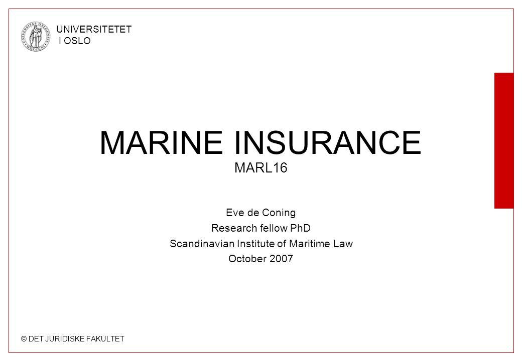 © DET JURIDISKE FAKULTET UNIVERSITETET I OSLO Eve de Coning Research fellow PhD Scandinavian Institute of Maritime Law October 2007 MARINE INSURANCE M