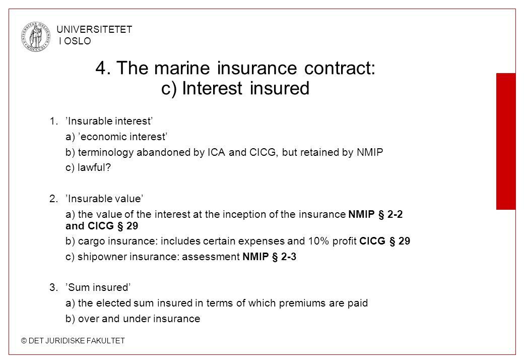 © DET JURIDISKE FAKULTET UNIVERSITETET I OSLO 4. The marine insurance contract: c) Interest insured 1.'Insurable interest' a) 'economic interest' b) t