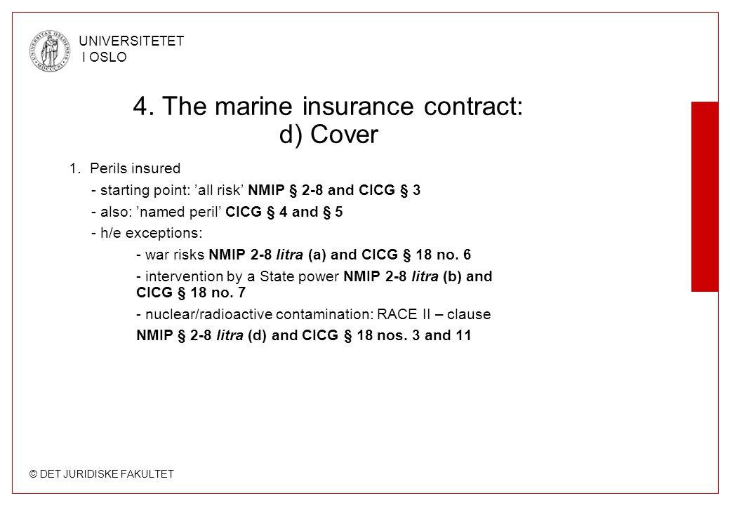 © DET JURIDISKE FAKULTET UNIVERSITETET I OSLO 4. The marine insurance contract: d) Cover 1. Perils insured - starting point: 'all risk' NMIP § 2-8 and