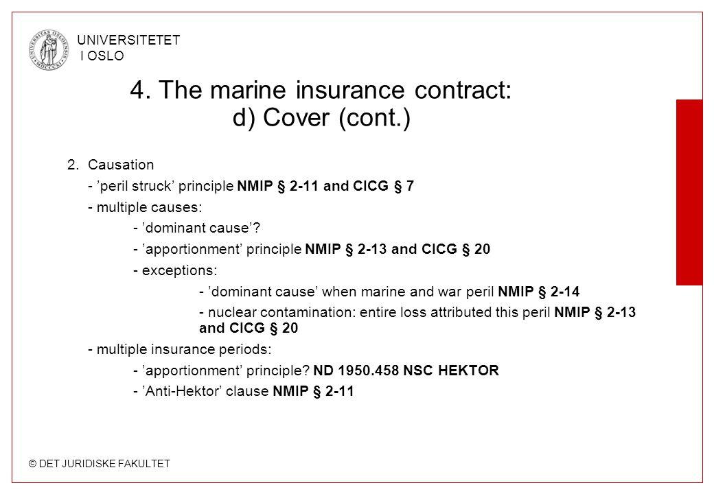 © DET JURIDISKE FAKULTET UNIVERSITETET I OSLO 4. The marine insurance contract: d) Cover (cont.) 2. Causation - 'peril struck' principle NMIP § 2-11 a