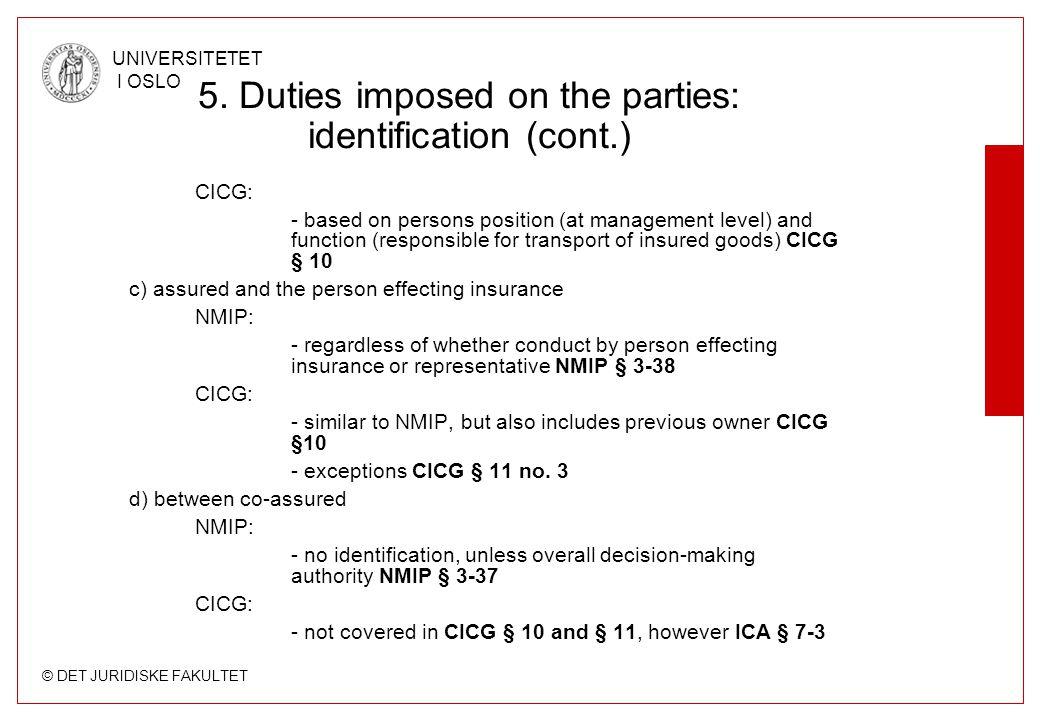 © DET JURIDISKE FAKULTET UNIVERSITETET I OSLO 5. Duties imposed on the parties: identification (cont.) CICG: - based on persons position (at managemen