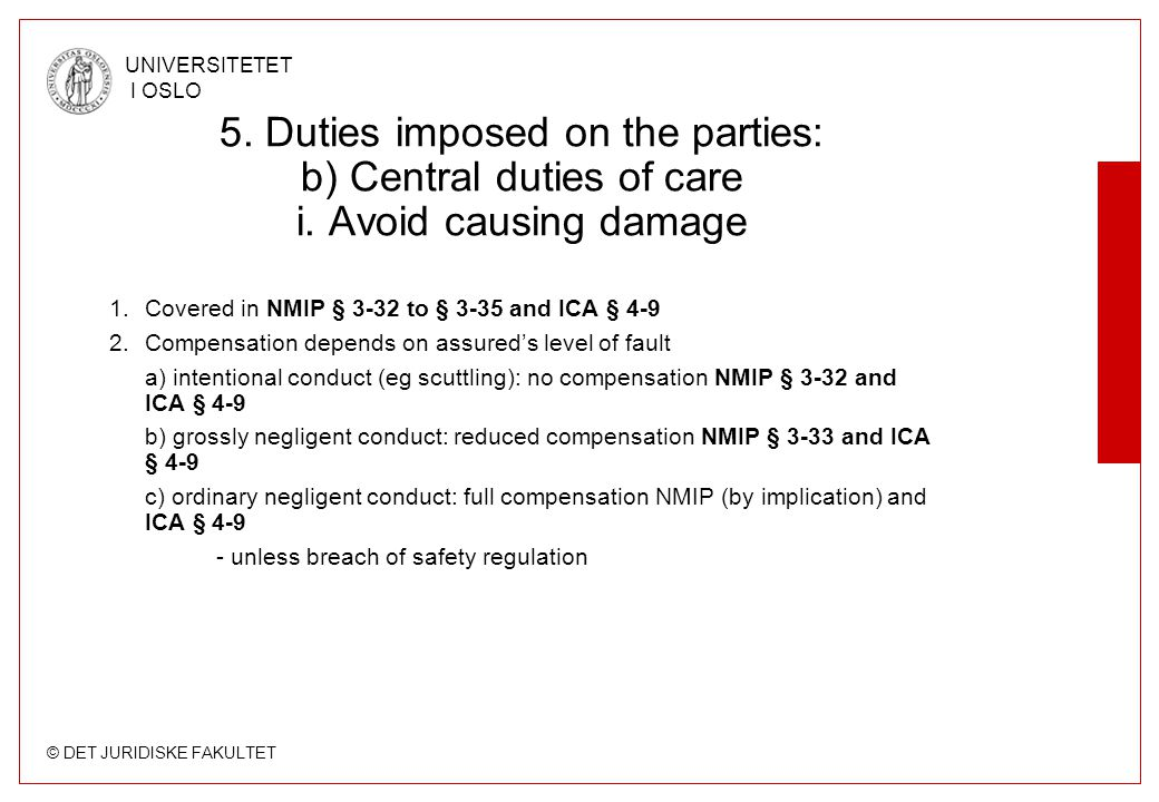 © DET JURIDISKE FAKULTET UNIVERSITETET I OSLO 5. Duties imposed on the parties: b) Central duties of care i. Avoid causing damage 1.Covered in NMIP §