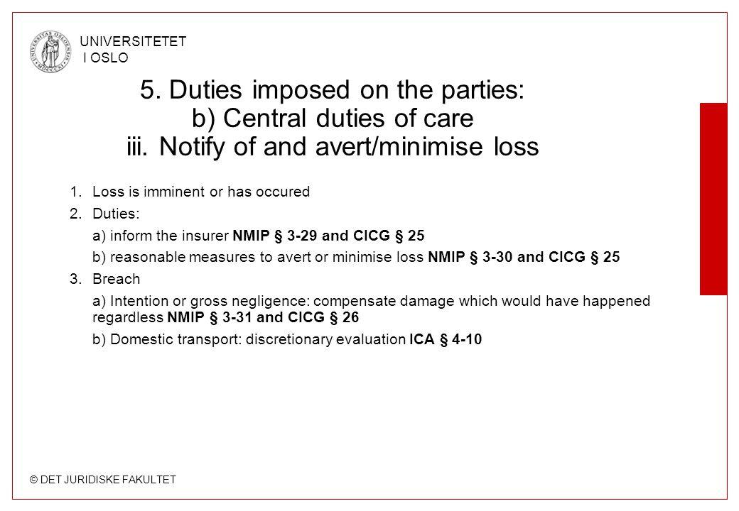 © DET JURIDISKE FAKULTET UNIVERSITETET I OSLO 5. Duties imposed on the parties: b) Central duties of care iii. Notify of and avert/minimise loss 1.Los