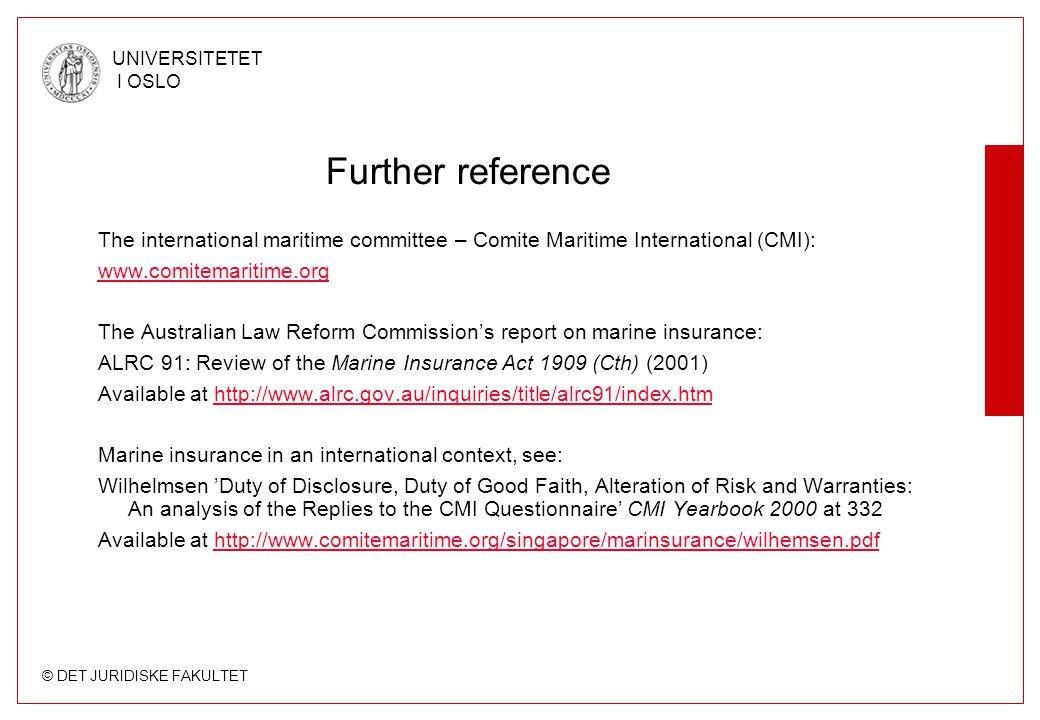 © DET JURIDISKE FAKULTET UNIVERSITETET I OSLO Further reference The international maritime committee – Comite Maritime International (CMI): www.comite