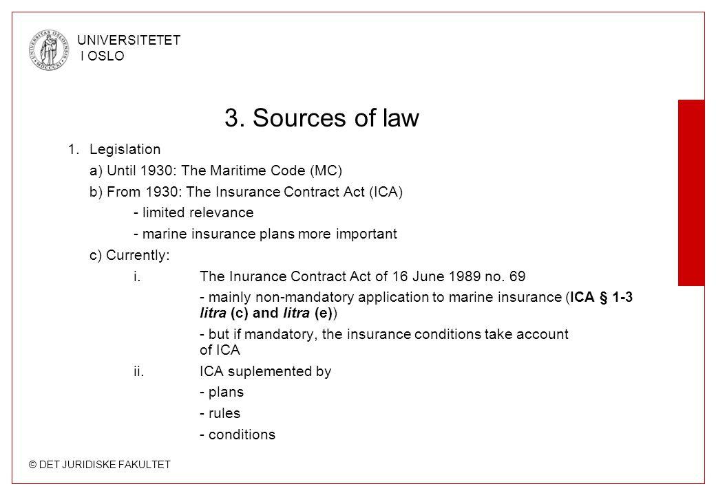 © DET JURIDISKE FAKULTET UNIVERSITETET I OSLO 3. Sources of law 1.Legislation a) Until 1930: The Maritime Code (MC) b) From 1930: The Insurance Contra