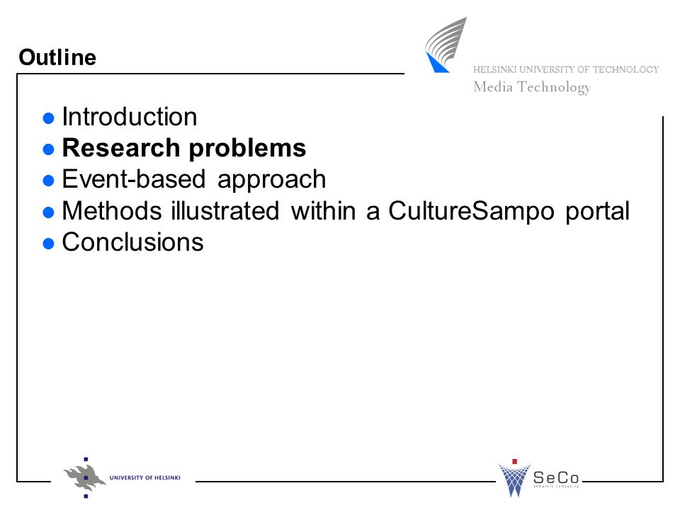 Outline Introduction Research problems Event-based approach Methods illustrated within a CultureSampo portal Conclusions