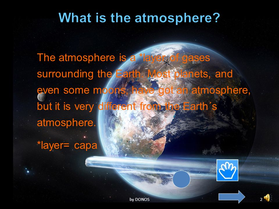 2 The atmosphere is a *layer of gases surrounding the Earth.
