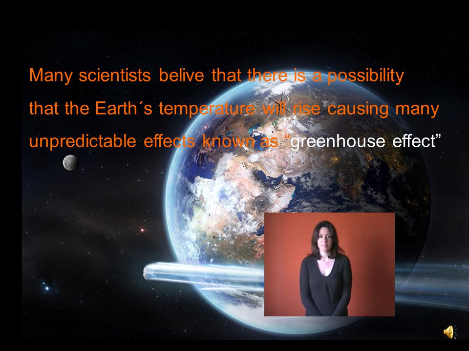 """Many scientists belive that there is a possibility that the Earth´s temperature will rise causing many unpredictable effects known as """"greenhouse effe"""