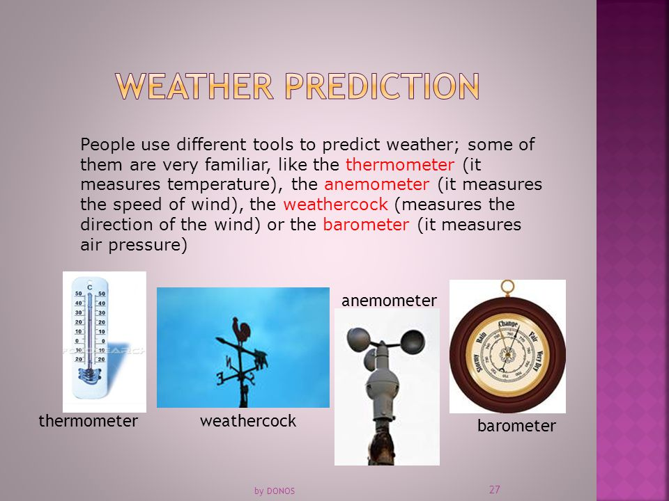  Meteorologists are people who work on weather prediction.