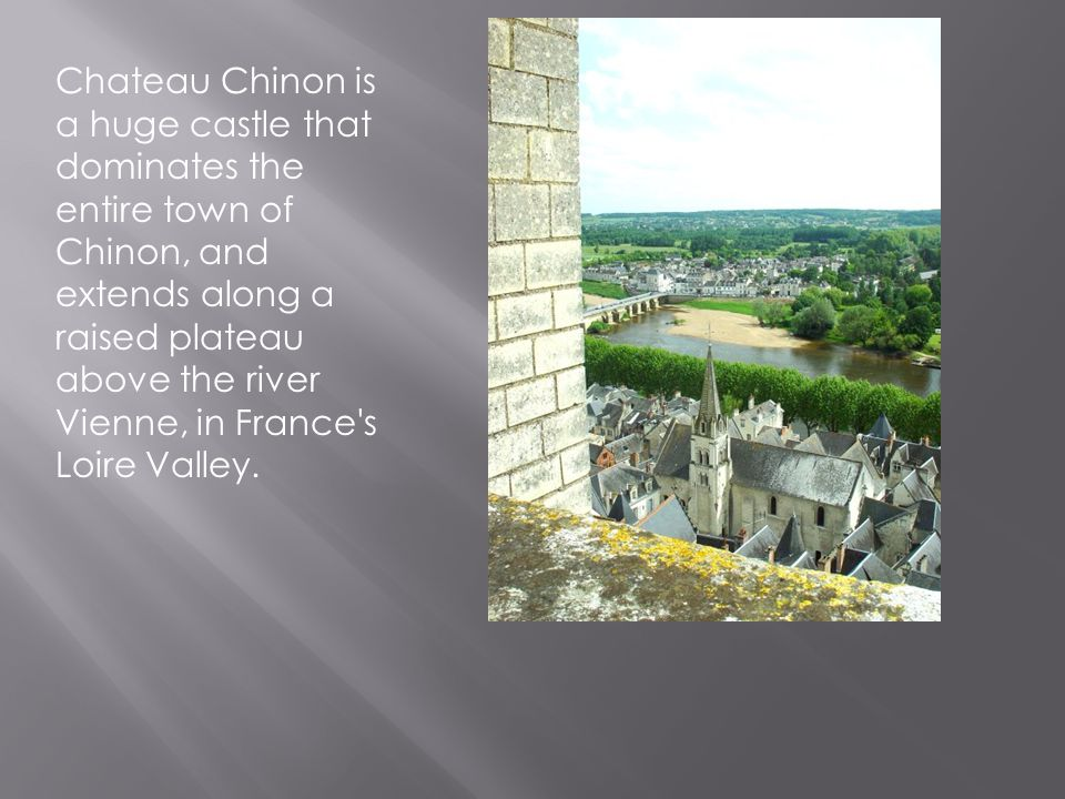 Chateau Chinon is a huge castle that dominates the entire town of Chinon, and extends along a raised plateau above the river Vienne, in France s Loire Valley.