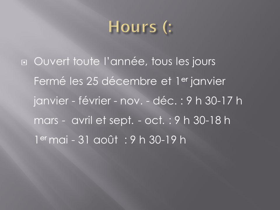  Ouvert toute l'année, tous les jours Fermé les 25 décembre et 1 er janvier janvier - février - nov.