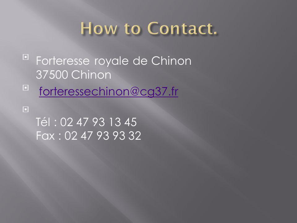 Forteresse royale de Chinon 37500 Chinon  forteressechinon@cg37.frforteressechinon@cg37.fr  Tél : 02 47 93 13 45 Fax : 02 47 93 93 32