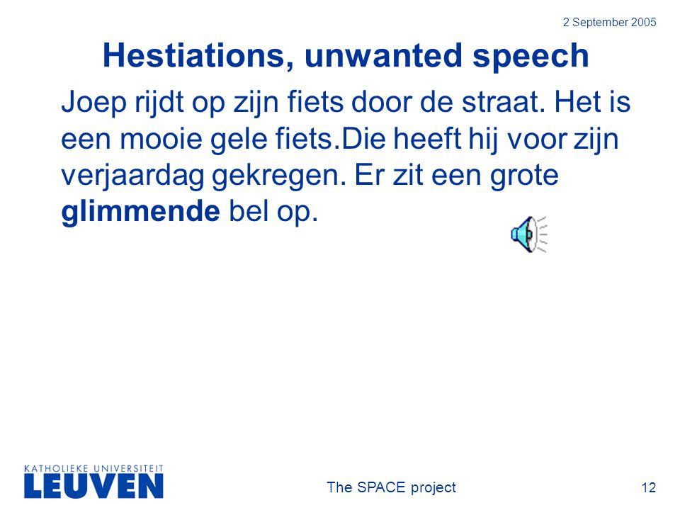 The SPACE project 12 2 September 2005 Hestiations, unwanted speech Joep rijdt op zijn fiets door de straat.