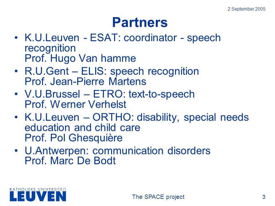 The SPACE project 3 2 September 2005 Partners K.U.Leuven - ESAT: coordinator - speech recognition Prof.