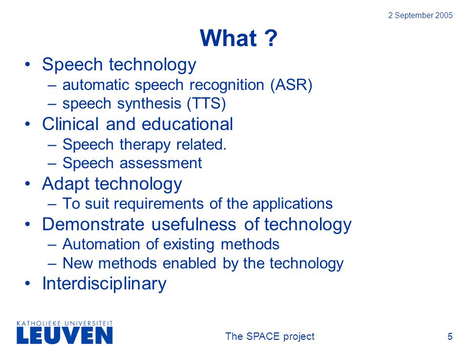 The SPACE project 16 2 September 2005 Approaches: TTS TTS for –providing pronunciation examples –providing reading cues –synchronised reading special reading mode speech synthesis –spelling mode (letter/phoneme) –syllable mode (isolated/lengthened) extremely slow speech special stress patterns
