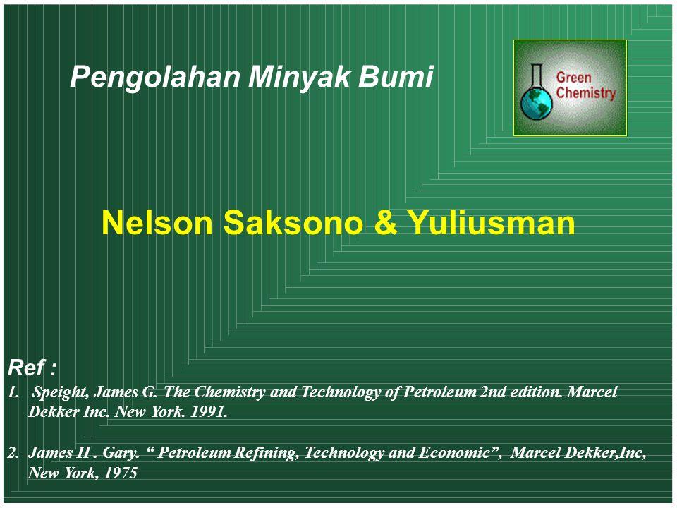 Pengolahan Minyak Bumi Nelson Saksono & Yuliusman Ref : 1.