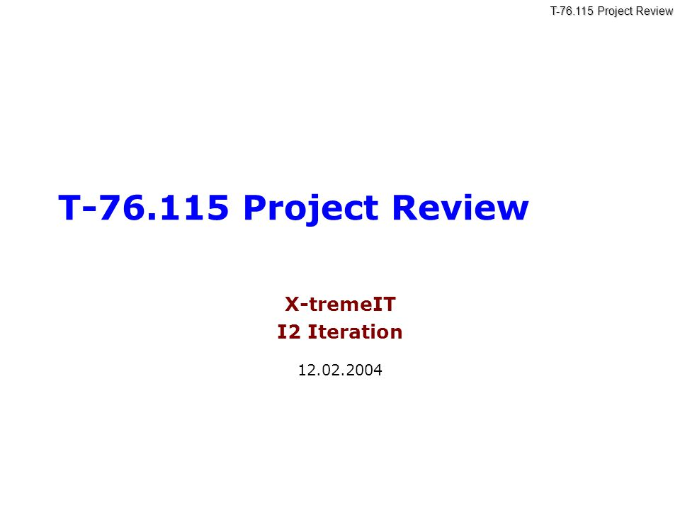 T-76.115 Project Review X-tremeIT I2 Iteration 12.02.2004