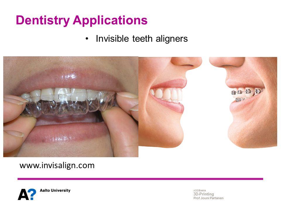 ADDBasics 3D-Printing Prof Jouni Partanen Dentistry Applications www.invisalign.com Invisible teeth aligners