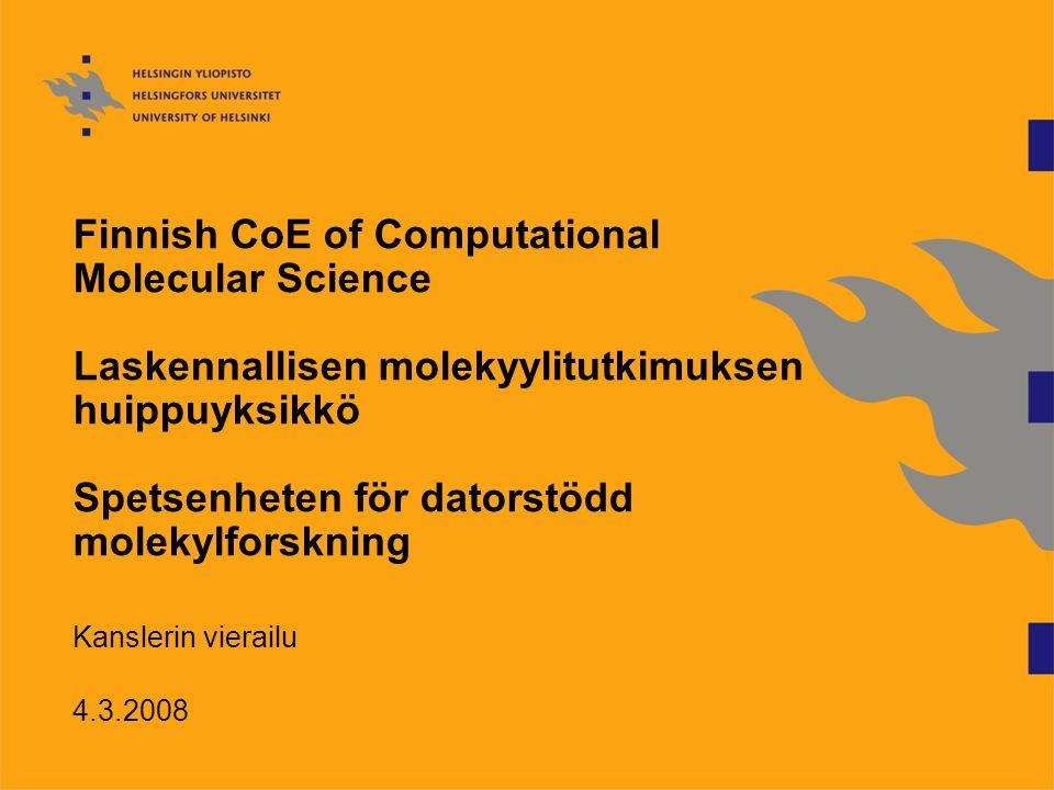 Finnish CoE of Computational Molecular Science Laskennallisen molekyylitutkimuksen huippuyksikkö Spetsenheten för datorstödd molekylforskning Kanslerin vierailu 4.3.2008
