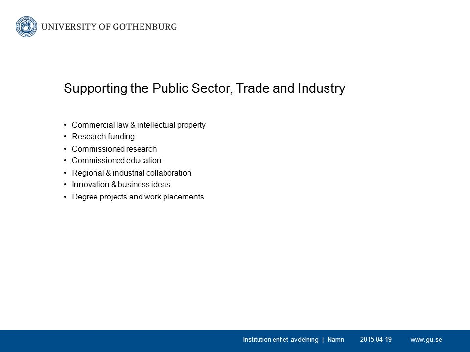 www.gu.se2015-04-19Institution enhet avdelning | Namn Supporting the Public Sector, Trade and Industry Commercial law & intellectual property Research
