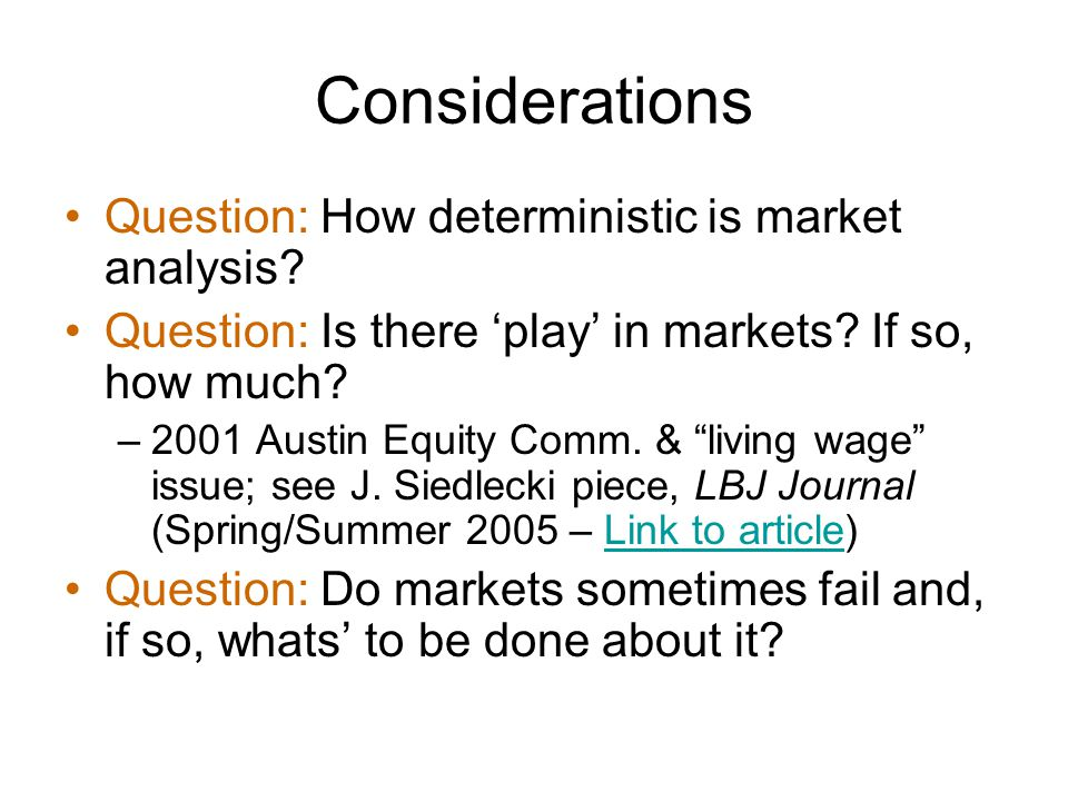 Considerations Question: How deterministic is market analysis.