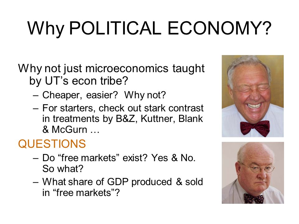 Why POLITICAL ECONOMY. Why not just microeconomics taught by UT's econ tribe.