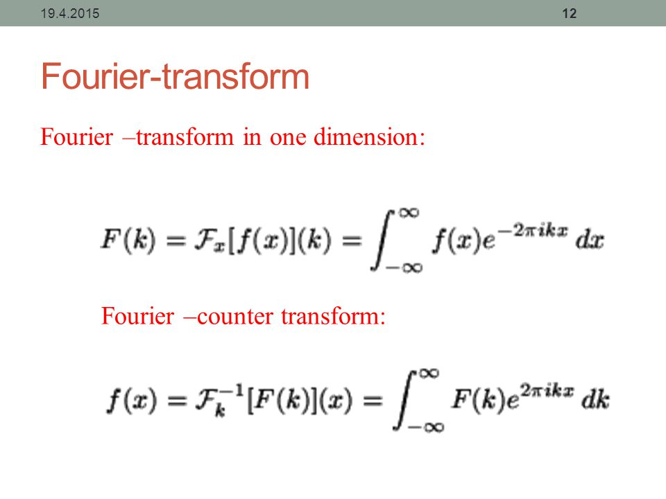 Fourier-transform Fourier –transform in one dimension: 19.4.201512 Fourier –counter transform: