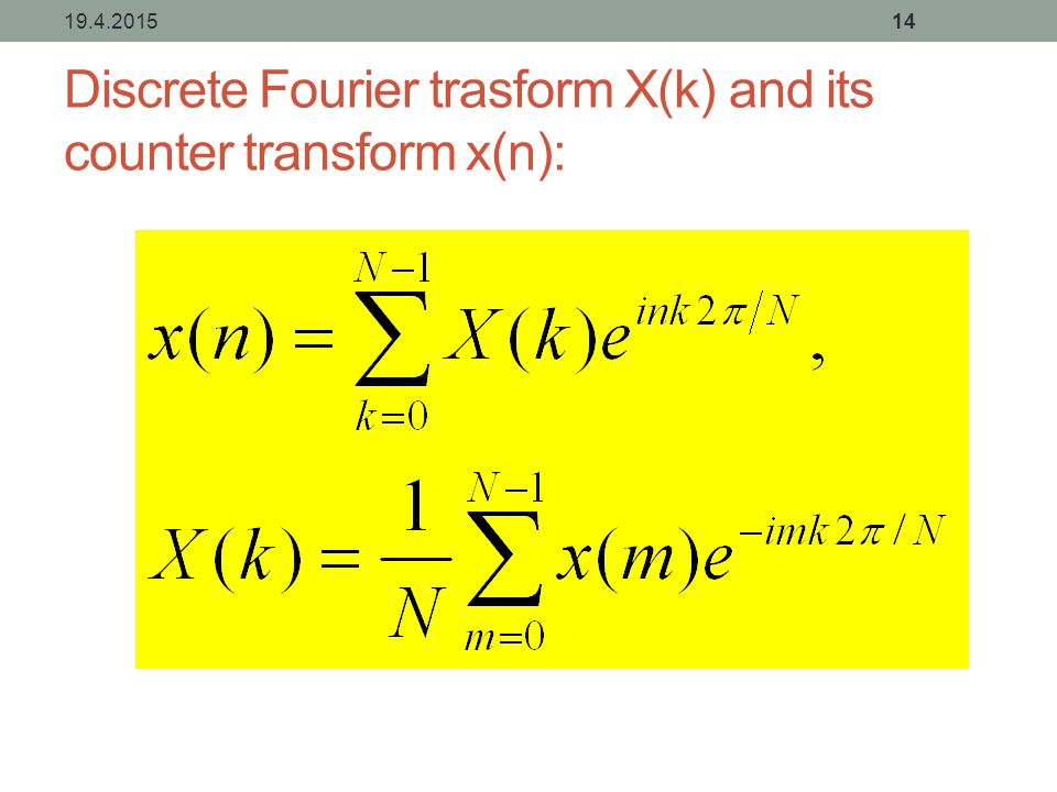 Discrete Fourier trasform X(k) and its counter transform x(n): 19.4.201514