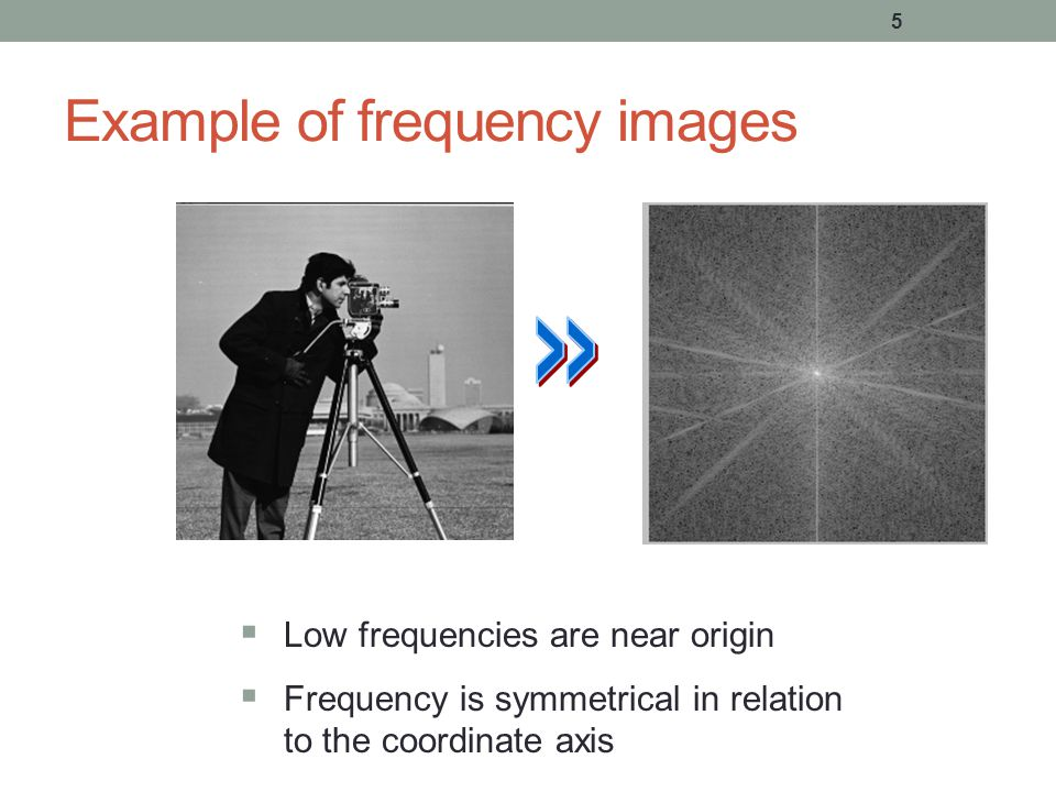 Example of frequency images 5  Low frequencies are near origin  Frequency is symmetrical in relation to the coordinate axis