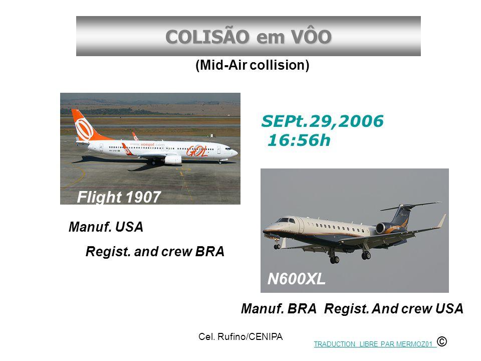 COLISÃO em VÔO Cel. Rufino/CENIPA Flight 1907 Manuf. USA Regist. and crew BRA N600XL Manuf. BRA Regist. And crew USA SEPt.29,2006 16:56h (Mid-Air coll
