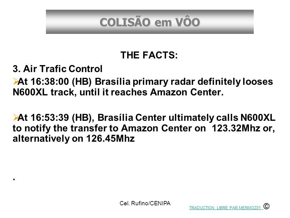 COLISÃO em VÔO Cel. Rufino/CENIPA THE FACTS: 3. Air Trafic Control  At 16:38:00 (HB) Brasília primary radar definitely looses N600XL track, until it