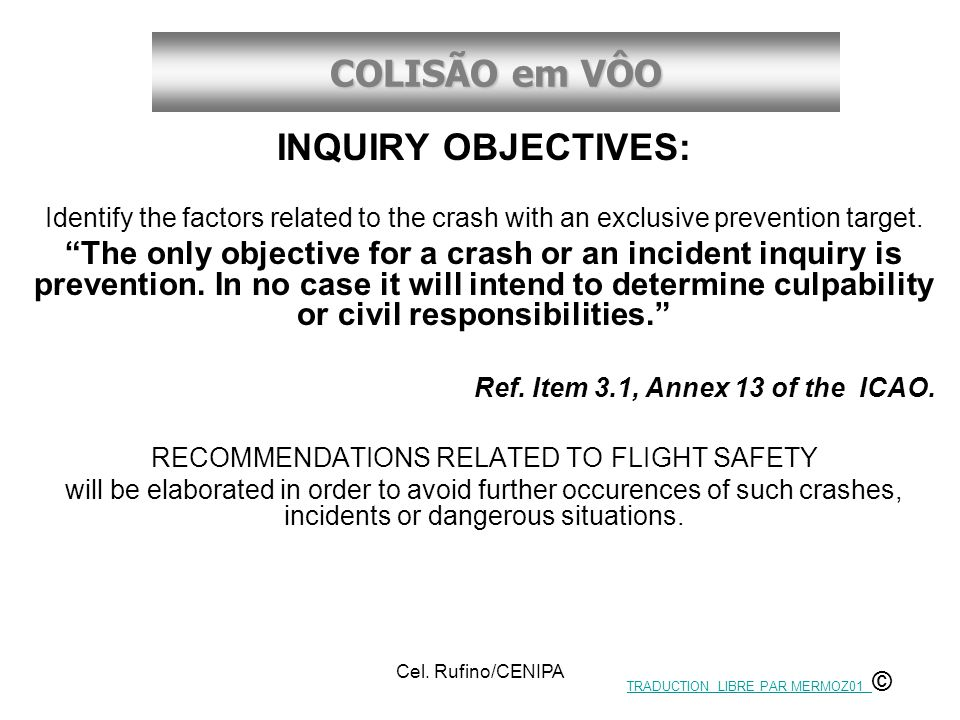 """COLISÃO em VÔO Cel. Rufino/CENIPA INQUIRY OBJECTIVES: Identify the factors related to the crash with an exclusive prevention target. """"The only objecti"""
