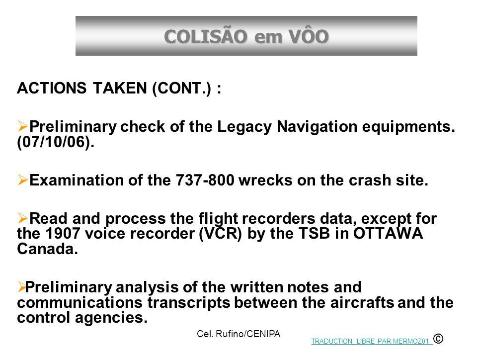 COLISÃO em VÔO Cel. Rufino/CENIPA ACTIONS TAKEN (CONT.) :  Preliminary check of the Legacy Navigation equipments. (07/10/06).  Examination of the 73
