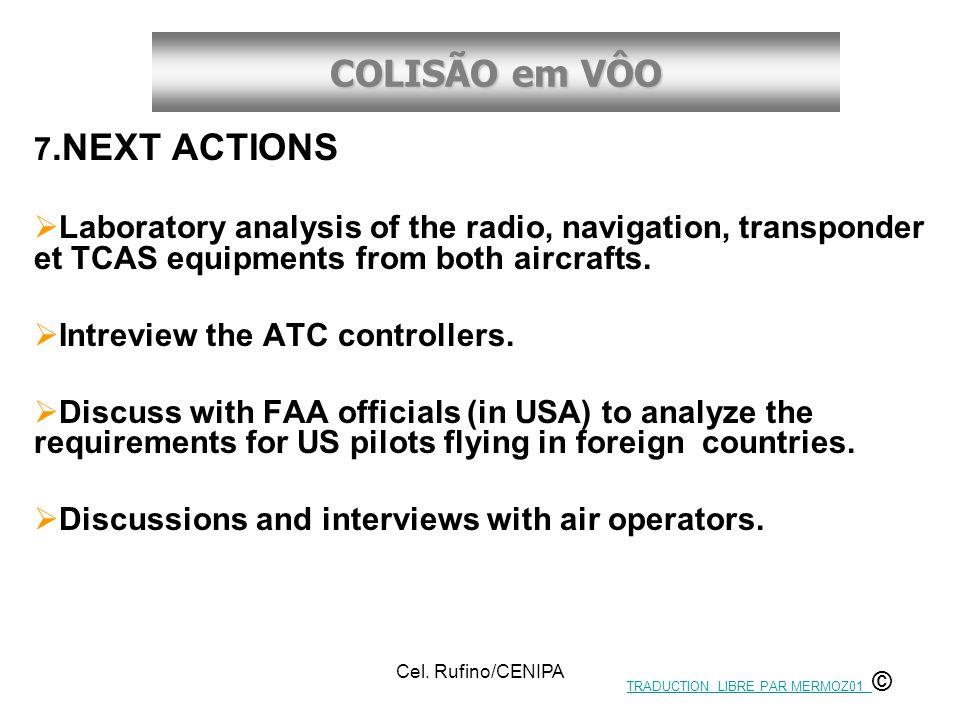 COLISÃO em VÔO Cel. Rufino/CENIPA 7.NEXT ACTIONS  Laboratory analysis of the radio, navigation, transponder et TCAS equipments from both aircrafts. 