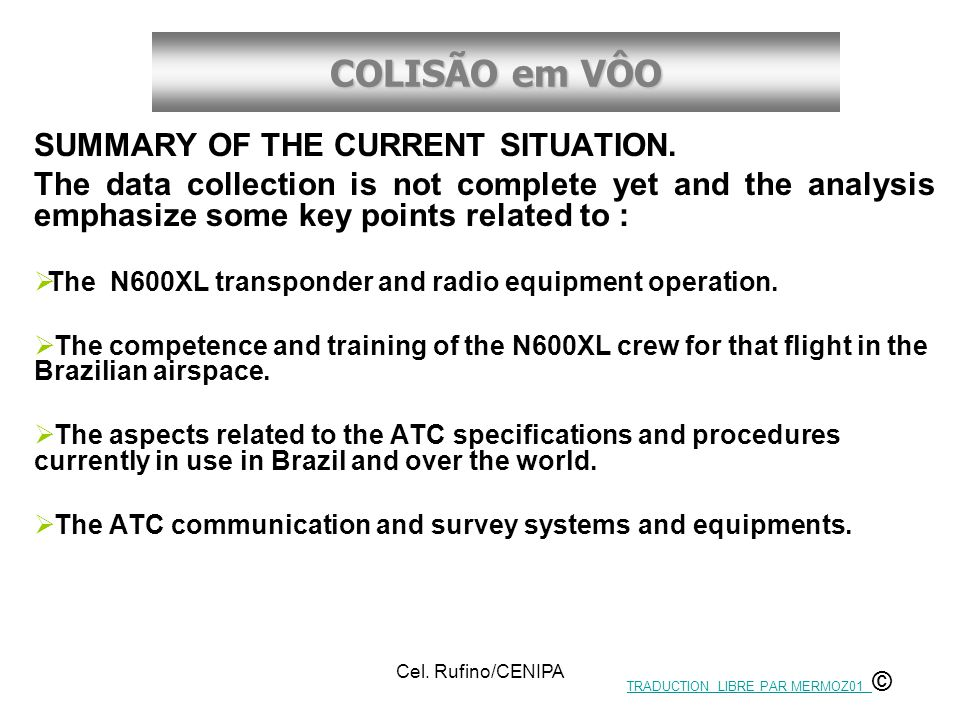 COLISÃO em VÔO Cel. Rufino/CENIPA SUMMARY OF THE CURRENT SITUATION. The data collection is not complete yet and the analysis emphasize some key points